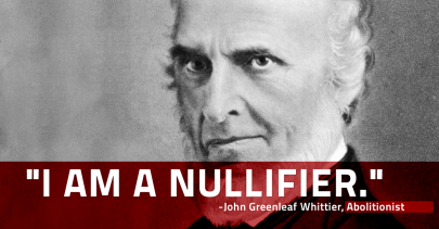 NULLIFICATION - John Greenleaf Whittier (Abolitionist and Nullifier)