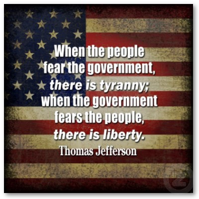 JEFFERSON - When the People Fear Government, there is Tyranny